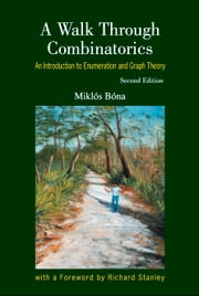 A Walk Through Combinatorics - An Introduction to Enumeration and Graph Theory ebook by Miklós Bóna