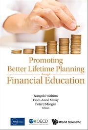 Promoting Better Lifetime Planning Through Financial Education ebook by Naoyuki Yoshino,Flore-Anne Messy,Peter J Morgan