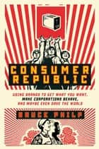 Consumer Republic ebook by Bruce Philp