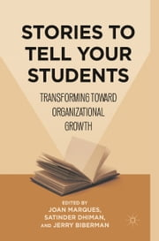 Stories to Tell Your Students - Transforming toward Organizational Growth ebook by Joan Marques,Satinder Dhiman,Jerry Biberman