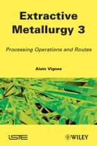 Extractive Metallurgy 3 ebook by Alain Vignes