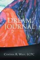 DREAM JOURNAL ebook by Cynthia R. West, LCPC