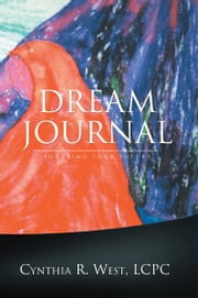 DREAM JOURNAL - FOCUSING YOUR FUTURE ebook by Cynthia R. West, LCPC