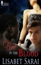 Fire in the Blood ebook by Lisabet Sarai