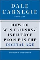 How to Win Friends and Influence People in the Digital Age ebook by Dale Carnegie