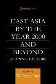 East Asia 2000 and Beyond - Shaping Factors/Shaping Actors ebook by Wolfgang Pape