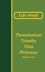 Life-Study of Thessalonians, Timothy, Titus, and Philemon ebook by Witness Lee
