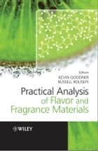 Practical Analysis of Flavor and Fragrance Materials ebook by Kevin Goodner,Russell Rouseff