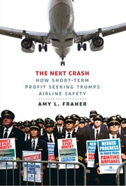 The Next Crash - How Short-Term Profit Seeking Trumps Airline Safety ebook by Amy L. Fraher