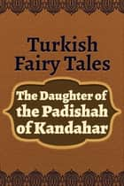 The Daughter of the Padishah of Kandahar ebook by Turkish Fairy Tales