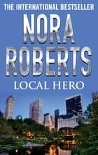 Local Hero ebook by Nora Roberts