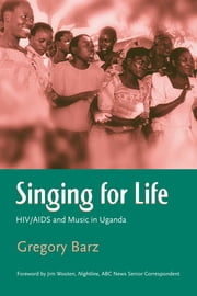 Singing For Life - HIV/AIDS and Music in Uganda ebook by Gregory Barz