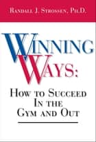 Winning Ways ebook by Randall J. Strossen, Ph.D.