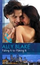 Faking It to Making It (Mills & Boon Modern) ebook by Ally Blake