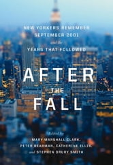 After the Fall - New Yorkers Remember September 2001 and the Years that Followed ebook by