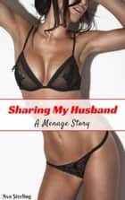 Sharing My Husband: A Menage Story ebook by Ava Sterling