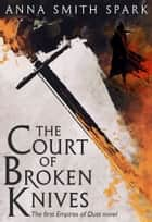 The Court of Broken Knives (Empires of Dust, Book 1) ebook by