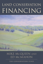 Land Conservation Financing ebook by Edward T. McMahon,Mike McQueen,The Conservation Fund