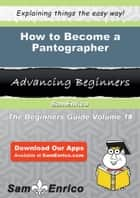How to Become a Pantographer ebook by Milagros Gann