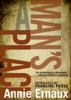 A Man's Place ebook by Annie Ernaux,Tanya Leslie