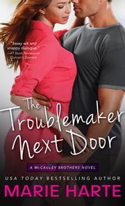 The Troublemaker Next Door - A hilarious and scorching contemporary romance ebook by Marie Harte