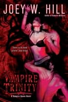 Vampire Trinity ebook by Joey W. Hill