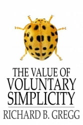 The Value of Voluntary Simplicity ebook by Richard B. Gregg