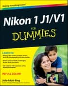 Nikon 1 J1/V1 For Dummies ebook by Julie Adair King