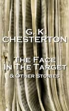 GK Chesterton The Face In The Target And Other Stories ebook by GK Chesterton