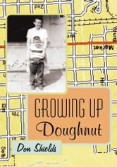 Growing Up Doughnut ebook by Don Shields
