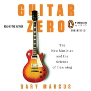 Guitar Zero - The New Musician and the Science of Learning audiobook by Gary Marcus