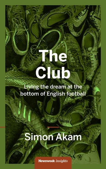 The Club - Living the Dream at the bottom of English Football ebook by Simon Akam