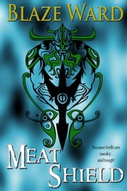 Meat Shield ebook by Blaze Ward
