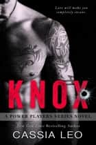 KNOX - A Power Players Series Novel ebook by Cassia Leo