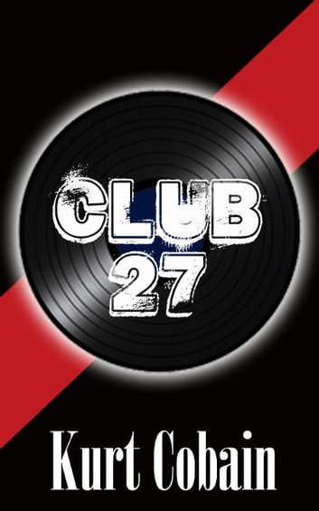 Kurt Cobain: Club 27 ebook by William English