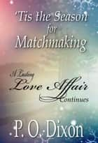 'Tis the Season for Matchmaking ebook by P. O. Dixon