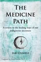 The Medicine Path ebook by Jaki Daniels,Chris Daniels, Ph.D
