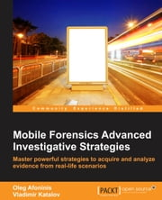 Mobile Forensics: Advanced Investigative Strategies ebook by Vladimir Katalov,Oleg Afonin