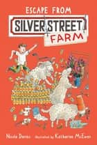 Escape from Silver Street Farm ebook by Nicola Davies, Katharine McEwen