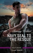 Navy SEAL to the Rescue ebook by Tawny Weber