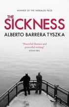 The Sickness ebook by Alberto Barrera Tyszka, Margaret Jull Costa