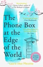 The Phone Box at the Edge of the World - A moving story of grief, love and hope for fans of The Beekeeper of Aleppo ebook by Laura Imai Messina, Lucy Rand