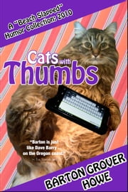 Cats with Thumbs: A Beach Slapped Humor Collection (2010) ebook by Barton Grover Howe