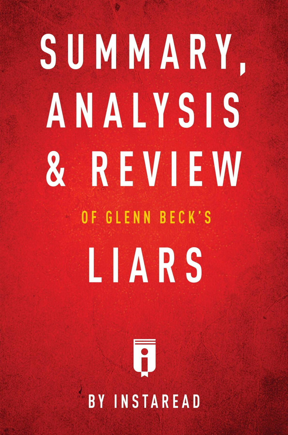 Summary Analysis Review Of Glenn Becks Liars By Instaread