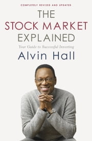 The Stock Market Explained - Your Guide to Successful Investing ebook by Alvin Hall