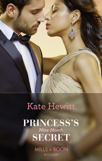 Princess's Nine-Month Secret (Mills & Boon Modern) (One Night With Consequences, Book 45) ekitaplar by Kate Hewitt