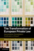 The Transformation of European Private Law ebook by James Devenney,Mel Kenny