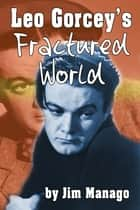 Leo Gorcey's Fractured World ebook by Jim Manago
