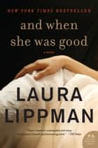 And When She Was Good - A Novel ebook by Laura Lippman