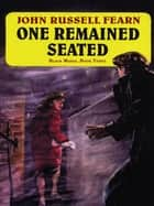 One Remained Seated: A Classic Crime Novel - Black Maria, Book Three ebook by John Russell Fearn